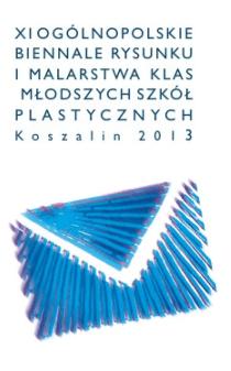 XI Ogólnopolskie Biennale Rysunku i Malarstwa Klas Młodszych Szkół Plastycznych, Koszalin 2013